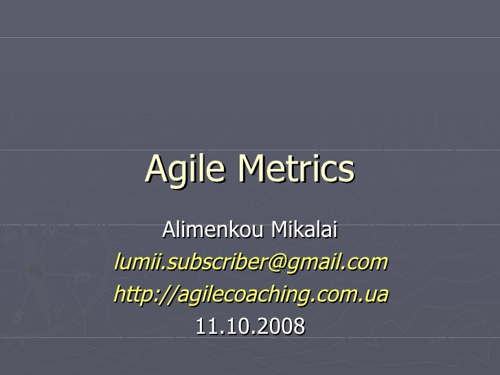 Agile Metrics Alimenkou Mikalai [email_address] http://agilecoaching.com.ua 11.10.2008