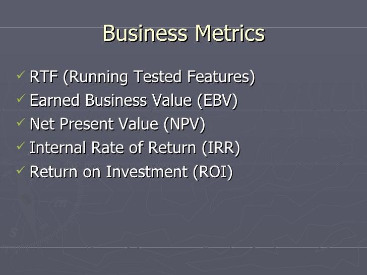 Business Metrics <ul><li>RTF (Running Tested Features) </li></ul><ul><li>Earned Business Value (EBV) </li></ul><ul><li>Net...
