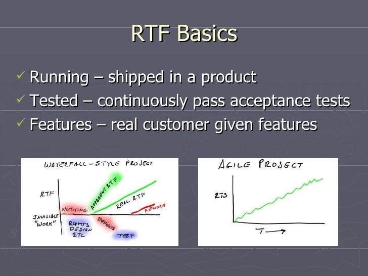 RTF Basics <ul><li>Running – shipped in a product </li></ul><ul><li>Tested – continuously pass acceptance tests </li></ul>...