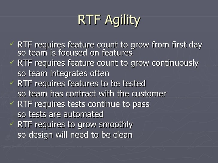 RTF Agility <ul><li>RTF requires feature count to grow from first day so team is focused on features </li></ul><ul><li>RTF...