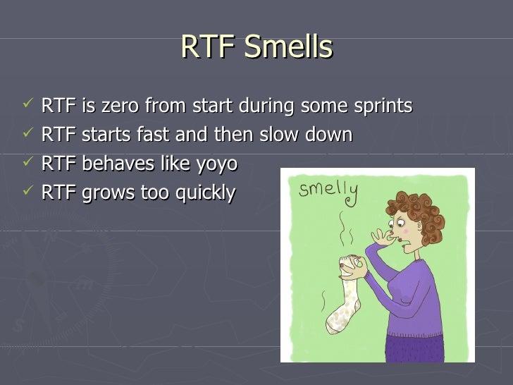 RTF Smells <ul><li>RTF is zero from start during some sprints </li></ul><ul><li>RTF starts fast and then slow down </li></...