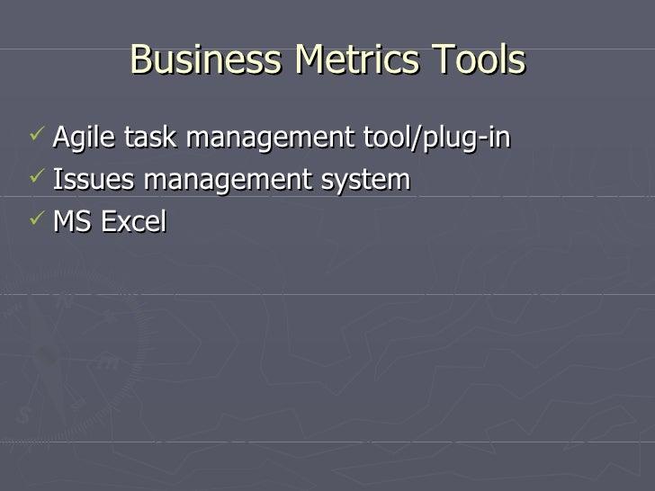 Business Metrics Tools <ul><li>Agile task management tool/plug-in </li></ul><ul><li>Issues management system </li></ul><ul...