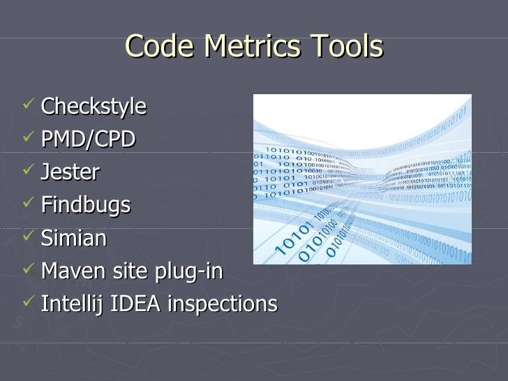 Code Metrics Tools <ul><li>Checkstyle </li></ul><ul><li>PMD/CPD </li></ul><ul><li>Jester </li></ul><ul><li>Findbugs </li><...