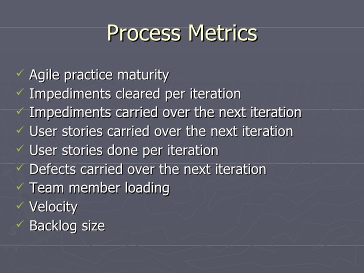 Process Metrics <ul><li>Agile practice maturity </li></ul><ul><li>Impediments cleared per iteration </li></ul><ul><li>Impe...