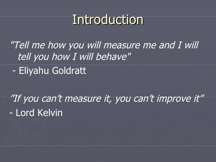 Introduction <ul><li>&quot; Tell me how you will measure me and I will tell you how I will behave &quot; </li></ul><ul><li...