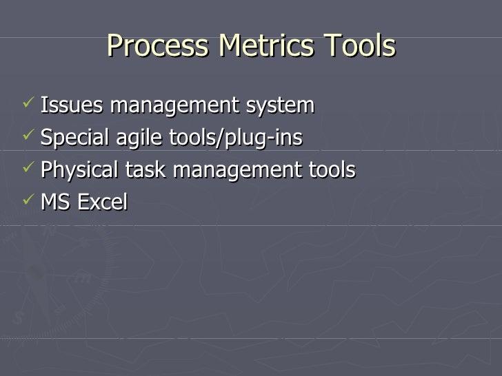 Process Metrics Tools <ul><li>Issues management system </li></ul><ul><li>Special agile tools/plug-ins </li></ul><ul><li>Ph...
