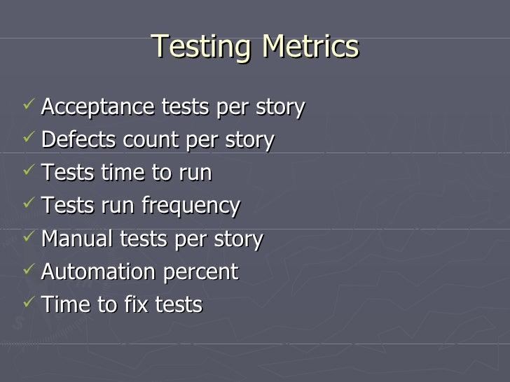 Testing Metrics <ul><li>Acceptance tests per story </li></ul><ul><li>Defects count per story </li></ul><ul><li>Tests time ...
