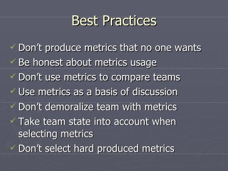Best Practices <ul><li>Don't produce metrics that no one wants </li></ul><ul><li>Be honest about metrics usage </li></ul><...