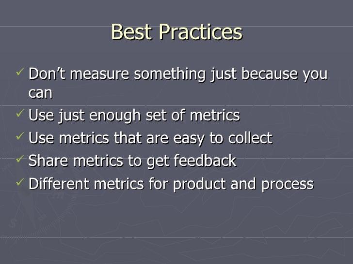 Best Practices <ul><li>Don't measure something just because you can </li></ul><ul><li>Use just enough set of metrics </li>...