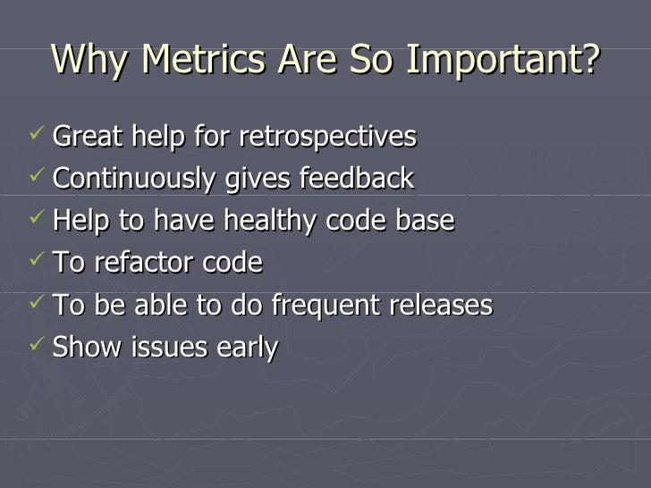 Why Metrics Are So Important? <ul><li>Great help for retrospectives </li></ul><ul><li>Continuously gives feedback </li></u...