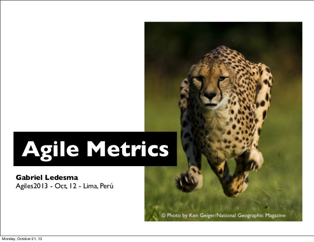 Agile Metrics Gabriel Ledesma Agiles2013 - Oct, 12 - Lima, Perú  Monday, October 21, 13