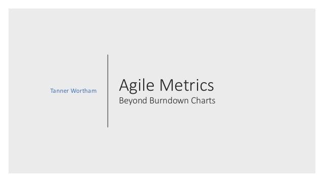 Agile Metrics Beyond Burndown Charts Tanner Wortham