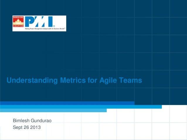 1  Understanding Metrics for Agile Teams  Bimlesh Gundurao  Sept 26 2013