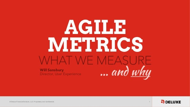© Deluxe Financial Services, LLC. Proprietary and Confidential. 1 AGILE METRICS WHAT WE MEASURE Will Sansbury Director, Us...