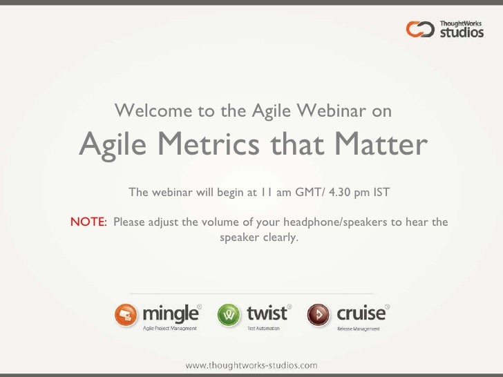 Welcome to the Agile Webinar on Agile Metrics that Matter The webinar will begin at 11 am GMT/ 4.30 pm IST NOTE: :  Please...