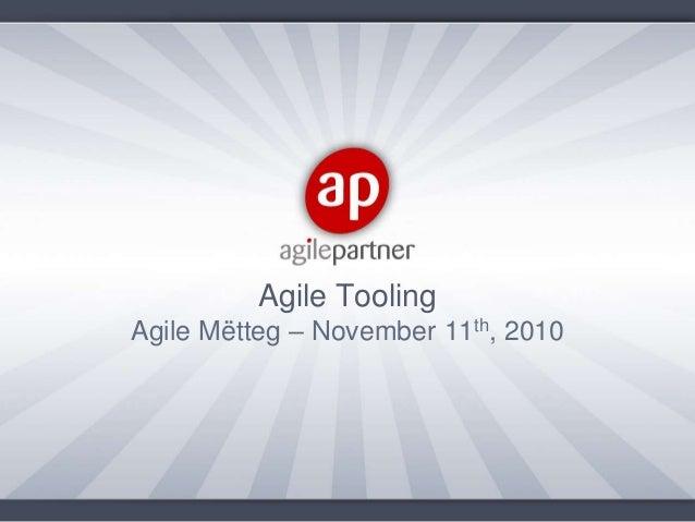 Agile Mëtteg – November 11th, 2010 Agile Tooling