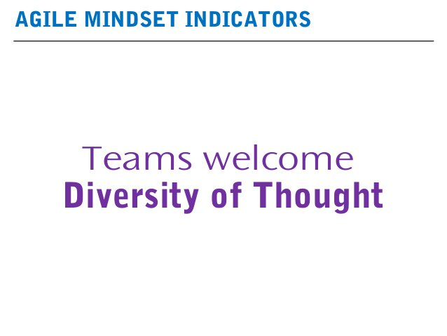 AGILE MINDSET INDICATORS Teams welcome Diversity of Thought