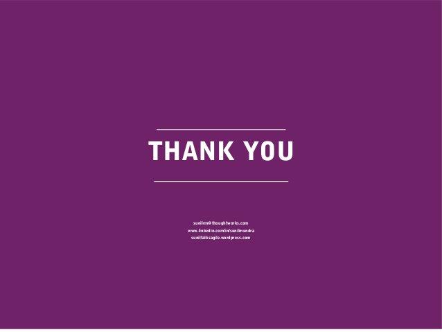 THANK YOU sunilrm@thoughtworks.com www.linkedin.com/in/sunilmundra suniltalksagile.wordpress.com
