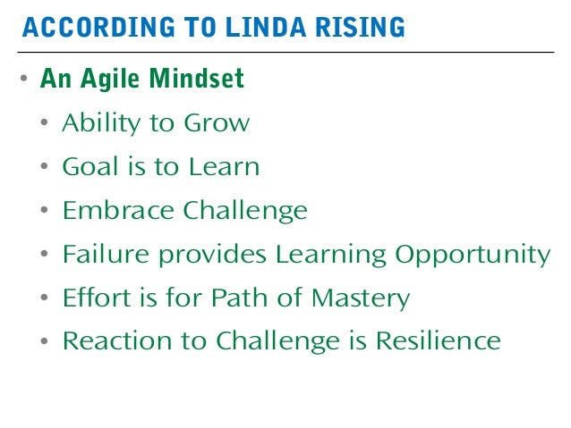 • An Agile Mindset • Ability to Grow • Goal is to Learn • Embrace Challenge • Failure provides Learning Opportunity • Effo...