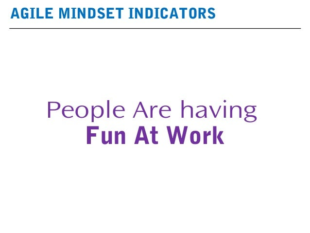 AGILE MINDSET INDICATORS People Are having Fun At Work