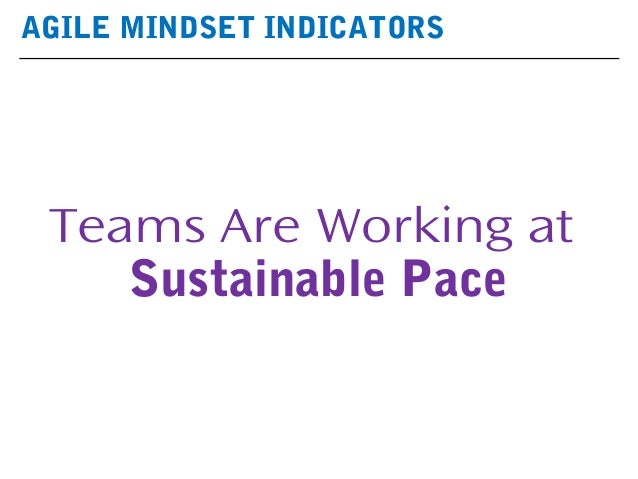 AGILE MINDSET INDICATORS Teams Are Working at Sustainable Pace