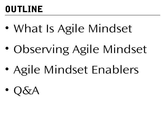 • What Is Agile Mindset • Observing Agile Mindset • Agile Mindset Enablers • Q&A OUTLINE