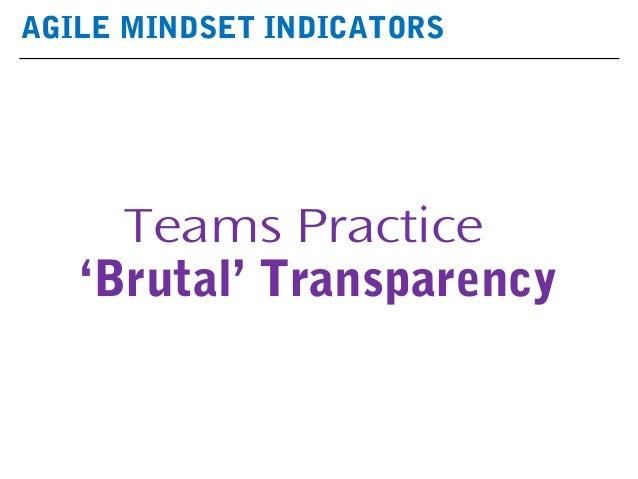 AGILE MINDSET INDICATORS Teams Practice 'Brutal' Transparency