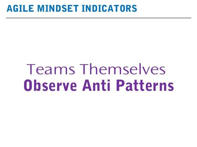 AGILE MINDSET INDICATORS Teams Themselves Observe Anti Patterns