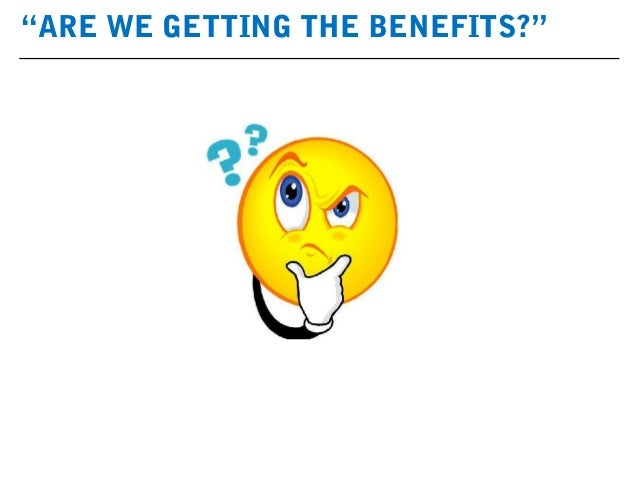 """""""ARE WE GETTING THE BENEFITS?"""""""