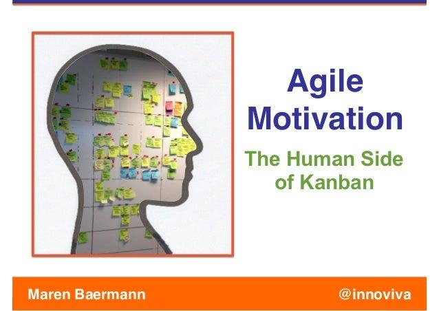 Agile  Motivation The Human Side of Kanban @innovivaMaren Baermann
