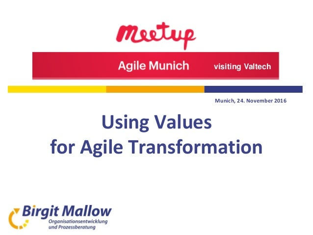 Munich, 24. November 2016 Using Values for Agile Transformation visiting Valtech