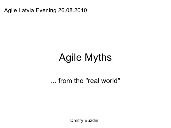"Agile Myths ... from the ""real world"" Agile Latvia Evening 26.08.2010 Dmitry Buzdin"