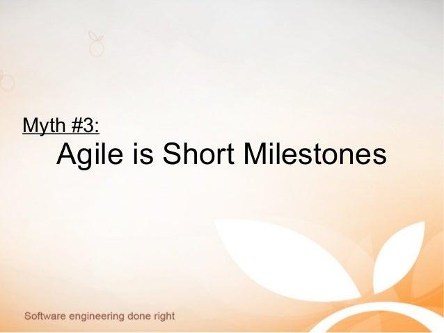 Myth #3: Agile is Short Milestones