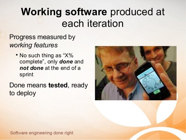 """Working software produced at each iteration Progress measured by working features ● No such thing as """"X% complete"""", only d..."""