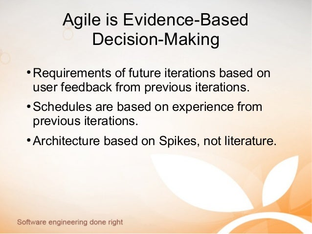 Agile is Evidence-Based Decision-Making ● Requirements of future iterations based on user feedback from previous iteration...
