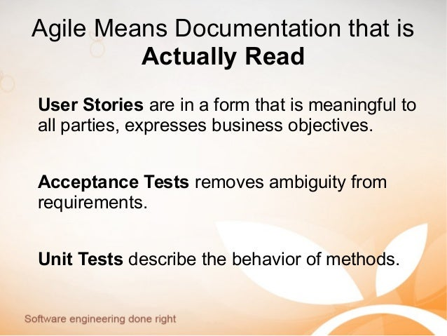 Agile Means Documentation that is Actually Read User Stories are in a form that is meaningful to all parties, expresses bu...