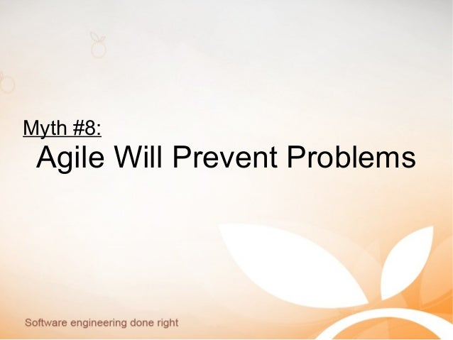 Myth #8: Agile Will Prevent Problems