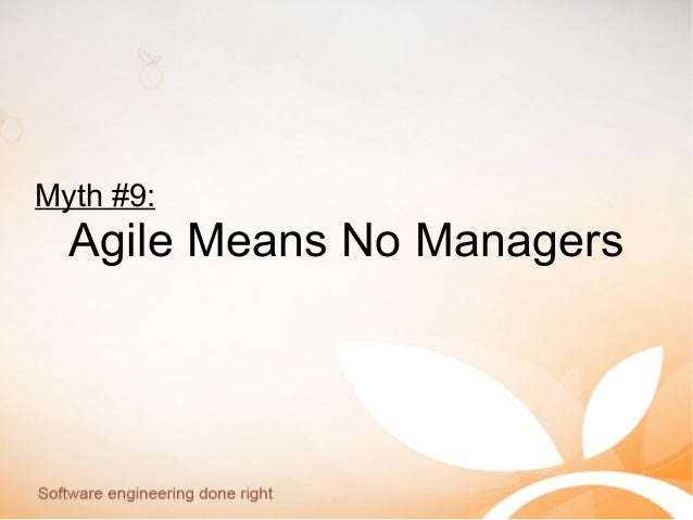 Myth #9: Agile Means No Managers
