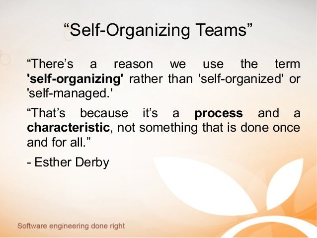 """""""Self-Organizing Teams"""" """"There's a reason we use the term 'self-organizing' rather than 'self-organized' or 'self-managed...."""