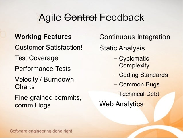 Agile Control Feedback Working Features Customer Satisfaction! Test Coverage Performance Tests Velocity / Burndown Charts ...