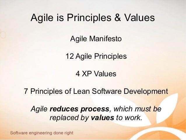 Agile is Principles & Values Agile Manifesto 12 Agile Principles 4 XP Values 7 Principles of Lean Software Development Agi...