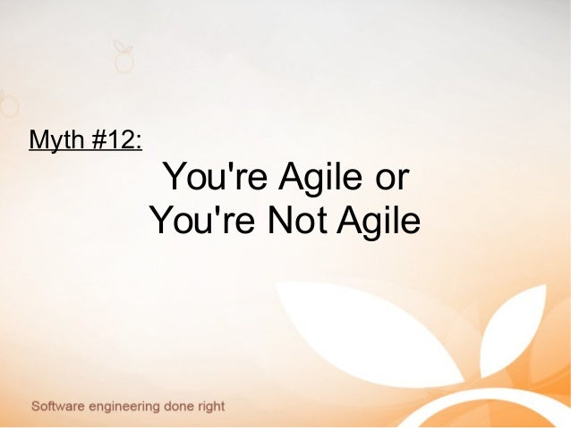Myth #12: You're Agile or You're Not Agile