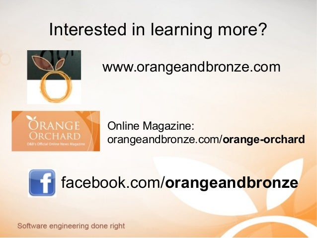 Interested in learning more? facebook.com/orangeandbronze Online Magazine: orangeandbronze.com/orange-orchard www.orangean...