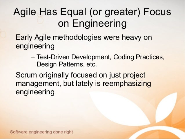 Agile Has Equal (or greater) Focus on Engineering Early Agile methodologies were heavy on engineering – Test-Driven Develo...