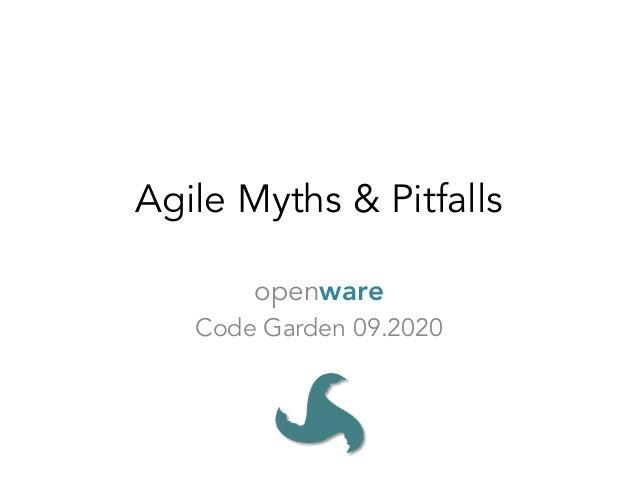 Agile Myths & Pitfalls openware Code Garden 09.2020