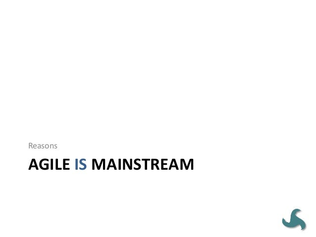 Agile is Mainstream a g il e