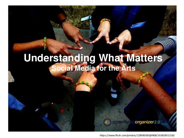 Understanding What Matters Social Media for the Arts https://www.flickr.com/photos/128043383@N08/16382851218/