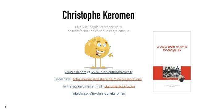www.ckti.com et www.interventionsbreves.fr slideshare : https://www.slideshare.net/ckti/presentations Twitter @ckeromen et...