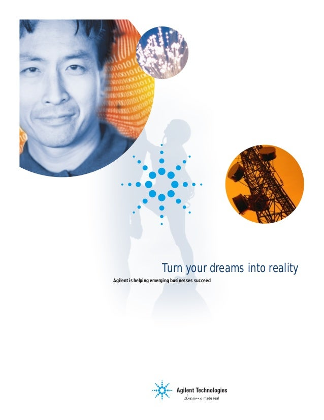 Turn your dreams into reality Agilent is helping emerging businesses succeed