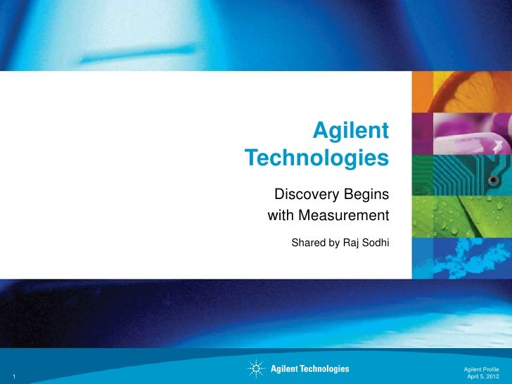 Agilent    Technologies      Discovery Begins     with Measurement        Shared by Raj Sodhi                             ...